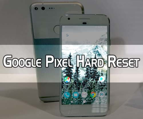 google pixel hard reset solution