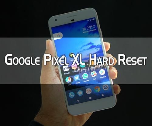 Photo of How to Hard Reset Google Pixel XL Smartphone
