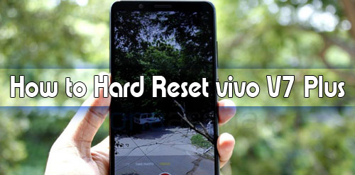 How to Hard Reset and Factory Reset vivo V7 Plus Smartphone