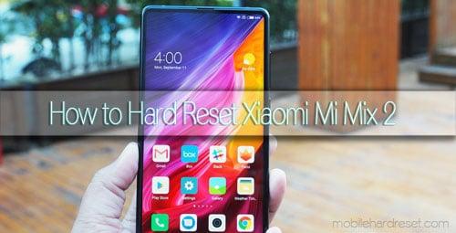 Xiaomi Mi Mix 2 Hard Reset and Factory Reset Solution